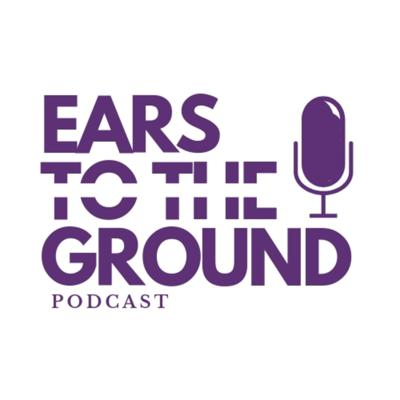 Ears to the Ground Podcast