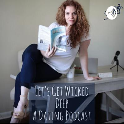 Let's Get Wicked Deep A Dating Podcast, with host Kelly Smith. Kelly is a certified relationship coach talking about the ups and downs of dating today!