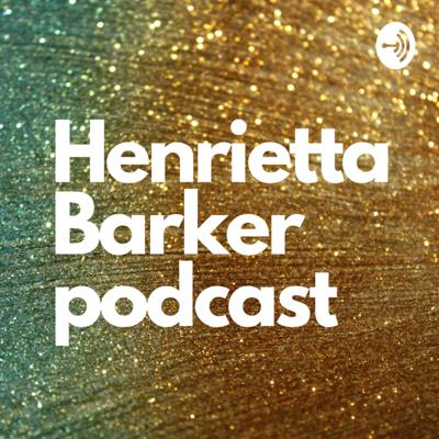 The Henrietta Barker Podcast