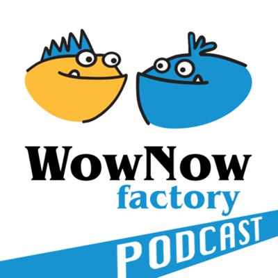 Wow Now Factory Podcast