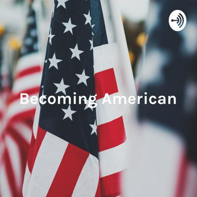 Becoming American: Reflections on Restarts and Reinventions