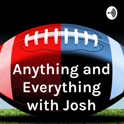 Anything and Everything with Josh