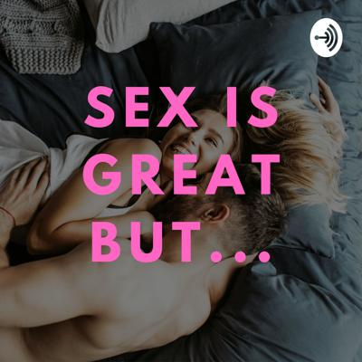 Sex Is Great But...