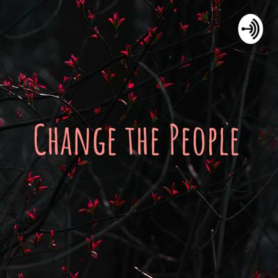 Change the People