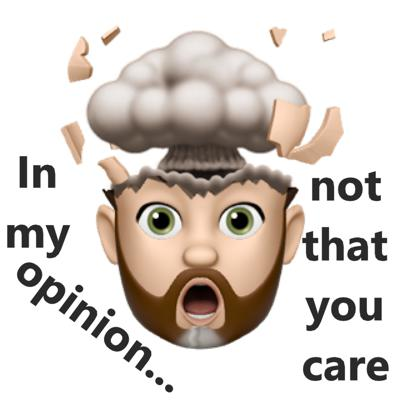 In my opinion...not that you care