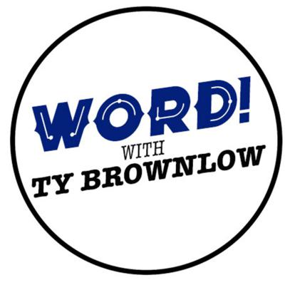 Word With Ty Brownlow