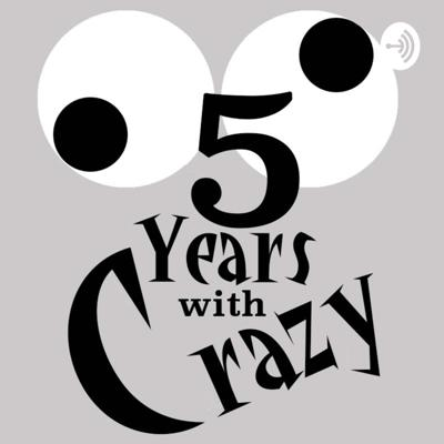 5 Years With Crazy!!!