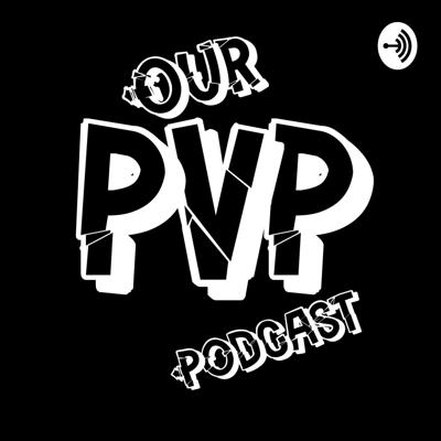 Our PvP Podcast