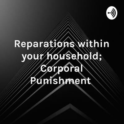 Reparations within your household; Corporal Punishment