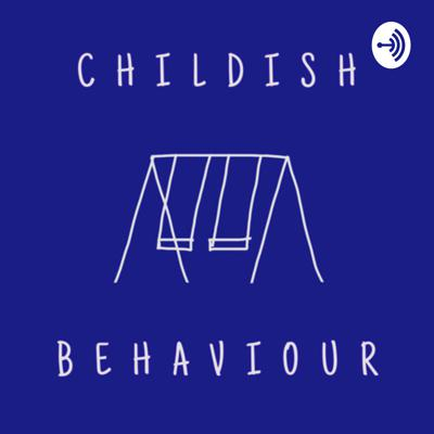 Childish Behaviour