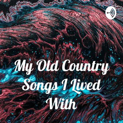 My Old Country Songs I Lived With