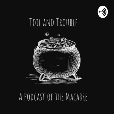 A spooky podcast for spooky people.  Support this podcast: https://anchor.fm/toil-and-trouble-a-podcast-of-the-macabre/support