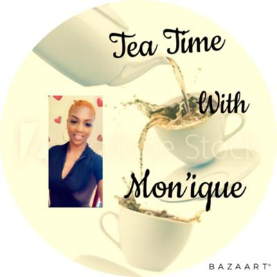 🍵 Tea Time W/ Monique !
