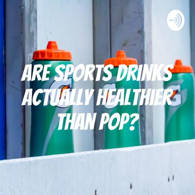 Are Sports Drinks Actually Healthier Than Pop?