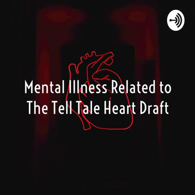 Mental Illness Related to The Tell Tale Heart Draft