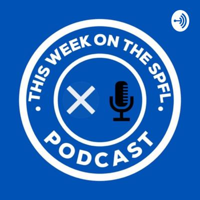 This week On the SPFL Podcast