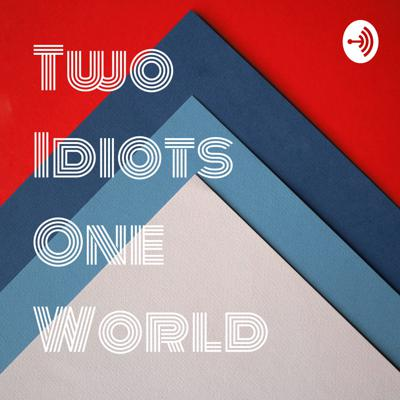 Two Idiots One World