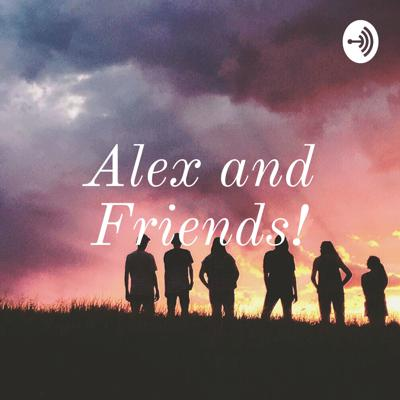 Alex and Friends!