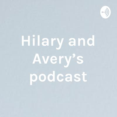 Hilary and Avery's podcast