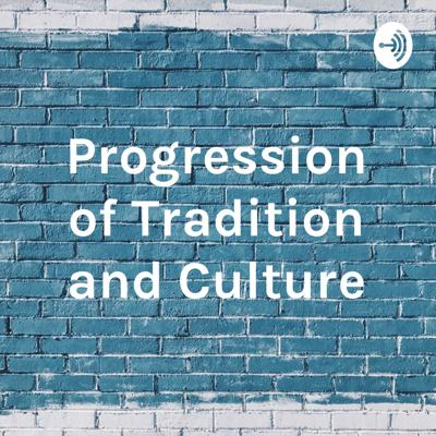 Progression of Tradition and Culture