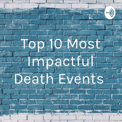 Top 10 Most Impactful Death Events