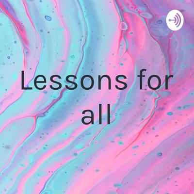 Lessons for all
