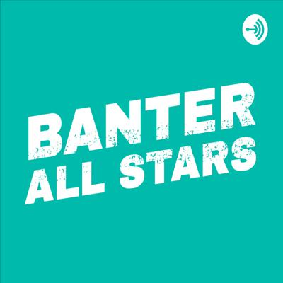 Banter All Stars Podcast