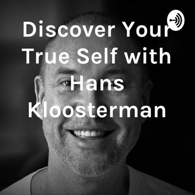 Discover Your True Self with Hans Kloosterman