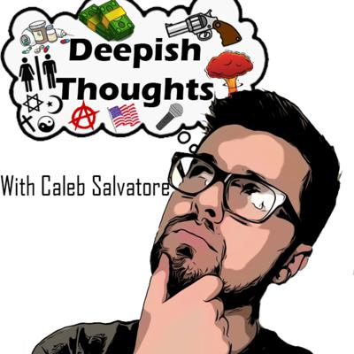 Deepish Thoughts with Caleb Salvatore