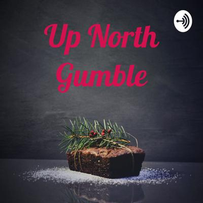 Up North Gumble