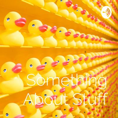Something About Stuff