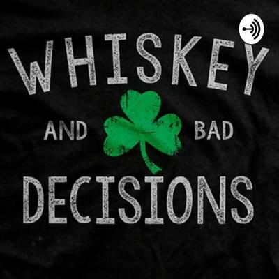Whiskey and Bad Decisions