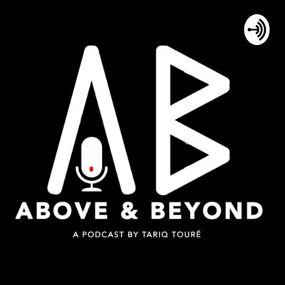 Above And Beyond with Tariq Touré