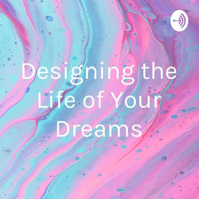 Designing the Life of Your Dreams