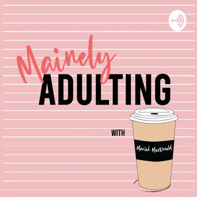 Mainely Adulting with Mariah MacDonald