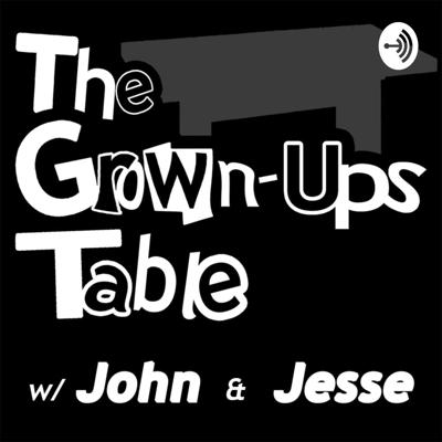 At the Grown-Ups Table with John & Jesse