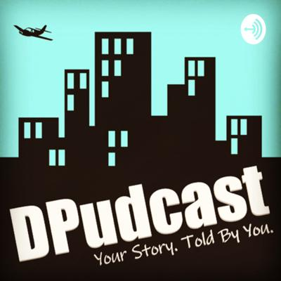DPudcast: Your Story. Told By You.