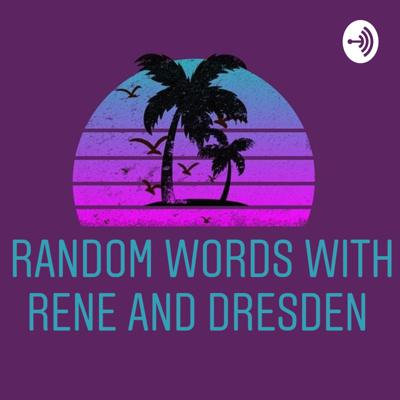 Random Words With Rene And Dresden