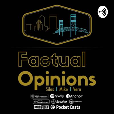 Factual Opinions Podcast is Jacksonville's only raw & uncut podcast! No holds barred & no limits while discussing life, sports, music, pop culture & more!