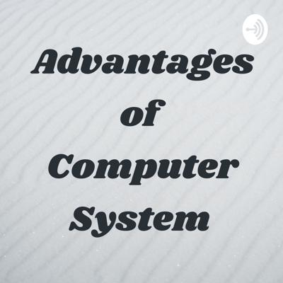 Advantages of Computer System