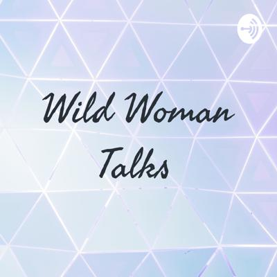 Wild Woman Talks