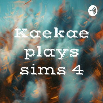 Kaekae plays sims 4