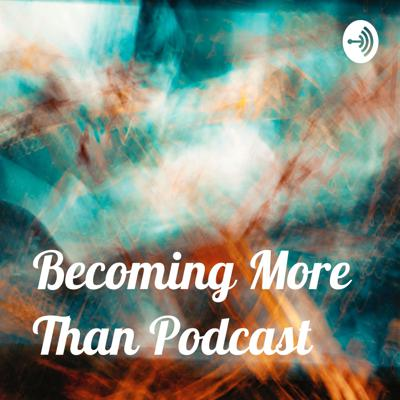 Becoming More Than Podcast