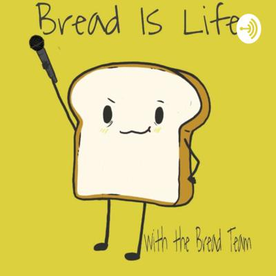 Bread Is Life. 🎙