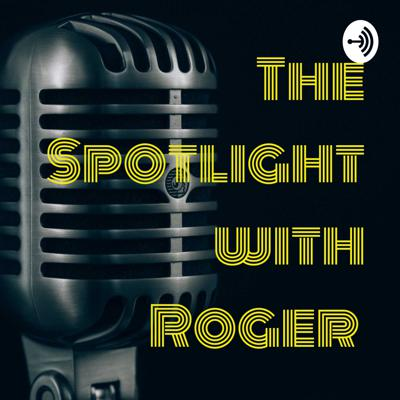 The Spotlight with Roger