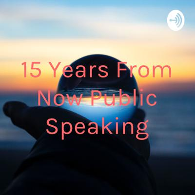 15 Years From Now Public Speaking