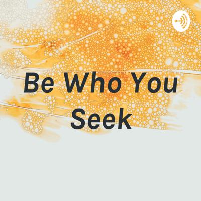 Be Who You Seek