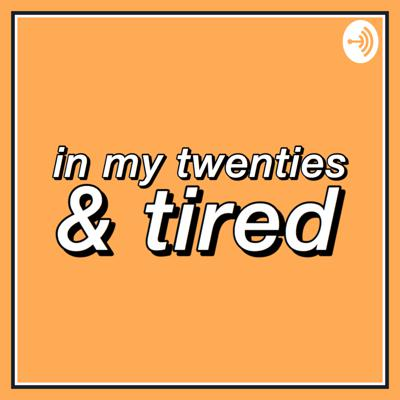 In my twenties & tired