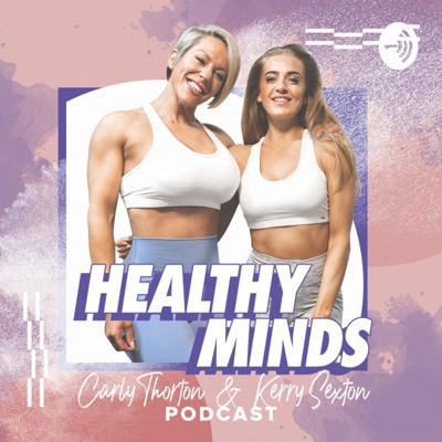 Healthy Minds with Carly Thorton & Kerry Sexton