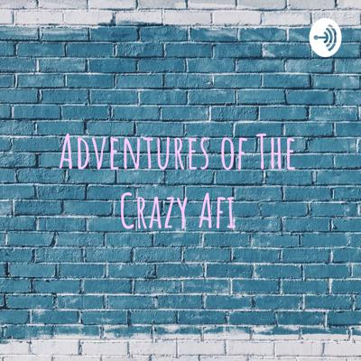 Adventures of The Crazy Afi
